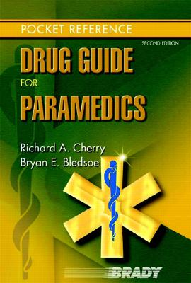Brady Drug Guide for Paramedics By Cherry, Richard A./ Bledsoe, Bryan E.